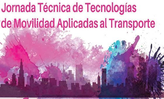 Jornada Técnica de Tecnologías de Movilidad Aplicadas al Transporte